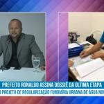 Prefeito Ronaldo Souza assina dossiê do projeto de regularização fundiária   urbana de Água Nova