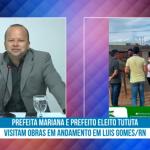 Prefeita Mariana e prefeito eleito Tututa visitam obras em andamento em Luís Gomes/RN. Veja vídeo