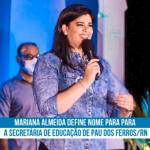 Mariana Almeida define nome para comandar a secretária de educação de Pau dos Ferros/RN. Veja vídeo