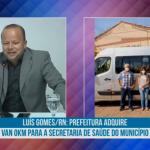 Luís Gomes/RN: prefeitura adquire Van 0Km para a secretaria de saúde do município. Veja vídeo