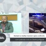 violência e criminalidade: Homem e mulher são mortos em confronto confronto com policiais civis no Oeste potiguar Riograndense – VEJA VÍDEO