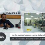 Anvisa autoriza testes da vacina da Sanofi em 150 voluntários de quatro estados do Brasil – VEJA VÍDEO