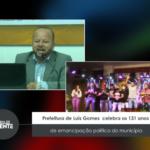 Prefeitura de Luís Gomes  celebra os 131 anos de emancipação política do município – VEJA VÍDEO