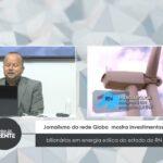 VEJA VÍDEO: Jornalismo da Rede Globo  mostra investimentos bilionários em energia eólica do estado do RN