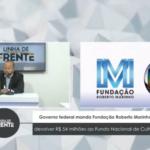 VEJA VÍDEO: Governo federal manda Fundação Roberto Marinho devolver R$ 54 milhões ao Fundo Nacional de Cultura