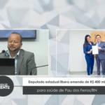 Deputado estadual libera emenda de R$ 400 mil para saúde de Pau dos Ferros/RN  – VEJA VÍDEO