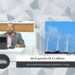 RN já garantiu R$ 5,3 bilhões de investimento pelo próximos 4 anos – VEJA VÍDEO
