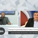 Veja vídeo:  Ex-governador Roberto Paulino é nomeado para secretário do Governo João Azevêdo