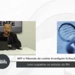 VEJA VÍDEO: MPF e Tribunais de contas investigam licitações com suspeitas no estado do RN