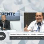 VEJA VÍDEO: Terceira Câmara civil do TJPB mantém condenação de ex-prefeito de São João do Rio do Peixe