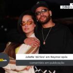 Juliette 'dá fora' em Neymar após comentário em publicação