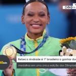 Rebeca Andrade é 1ª brasileira a ganhar duas medalhas em uma única edição das Olimpíadas